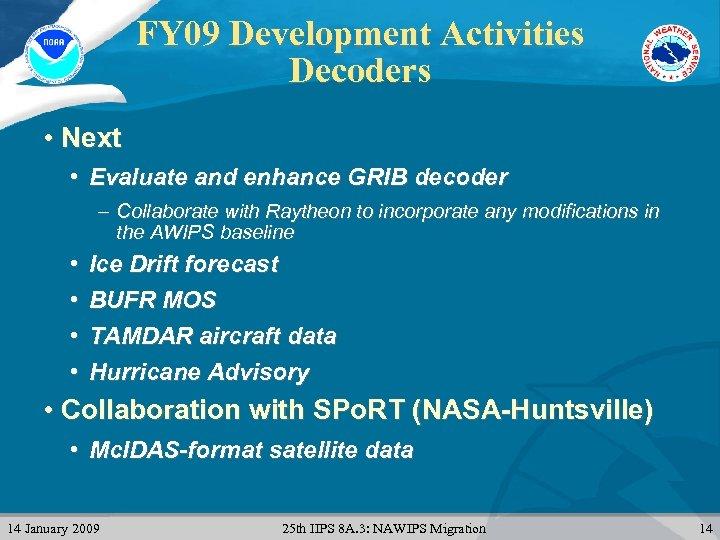 FY 09 Development Activities Decoders • Next • Evaluate and enhance GRIB decoder –