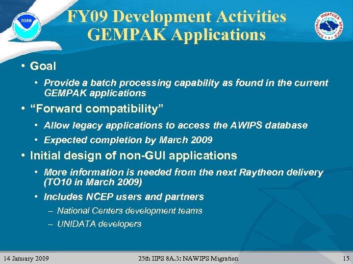 FY 09 Development Activities GEMPAK Applications • Goal • Provide a batch processing capability