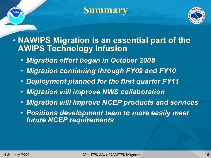 Summary • NAWIPS Migration is an essential part of the AWIPS Technology Infusion •