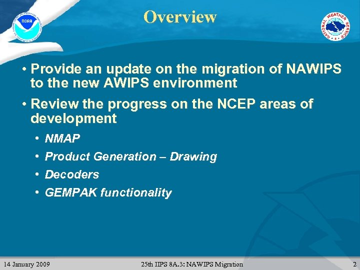 Overview • Provide an update on the migration of NAWIPS to the new AWIPS