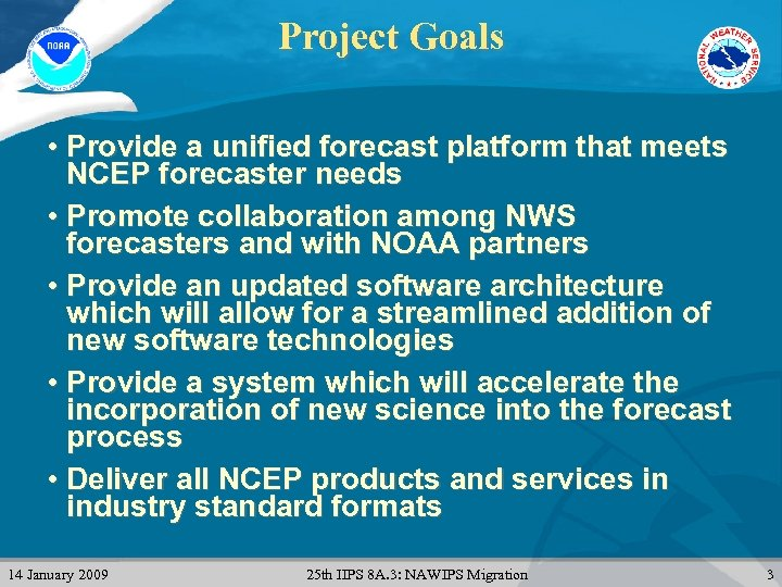 Project Goals • Provide a unified forecast platform that meets NCEP forecaster needs •