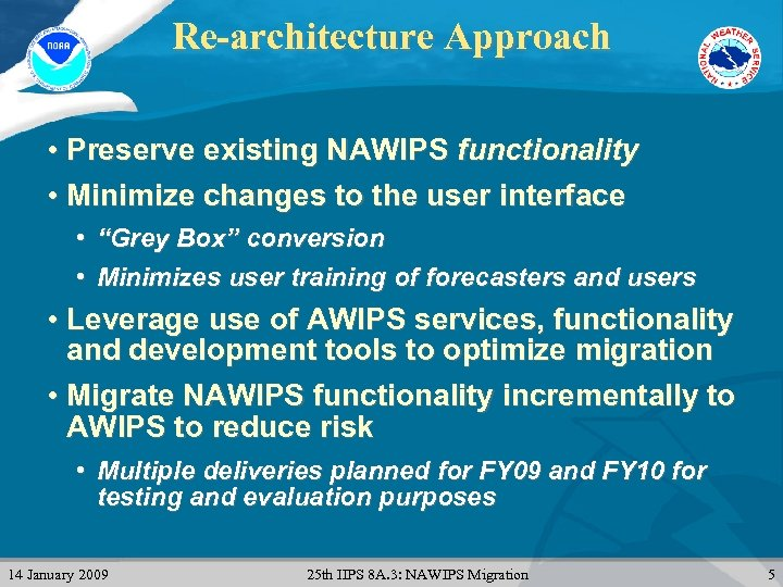 Re-architecture Approach • Preserve existing NAWIPS functionality • Minimize changes to the user interface