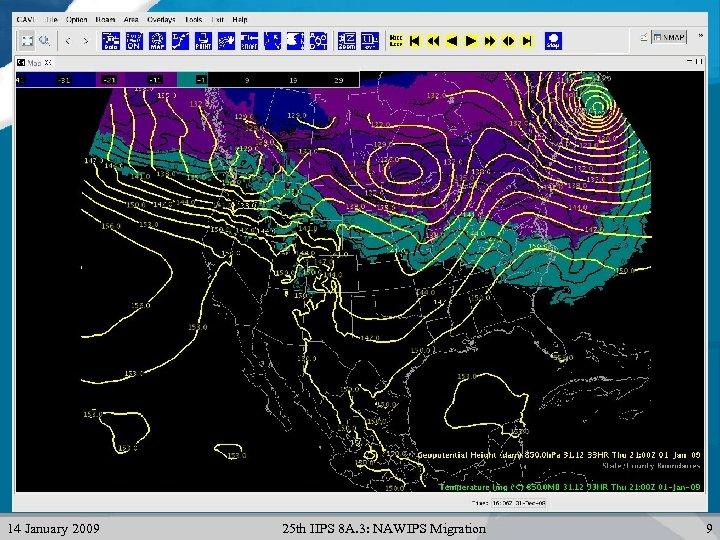 14 January 2009 25 th IIPS 8 A. 3: NAWIPS Migration 9