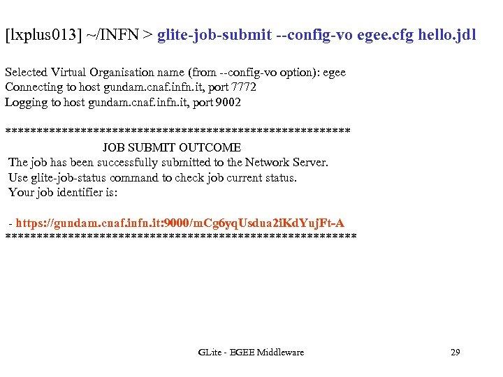 [lxplus 013] ~/INFN > glite-job-submit --config-vo egee. cfg hello. jdl Selected Virtual Organisation name