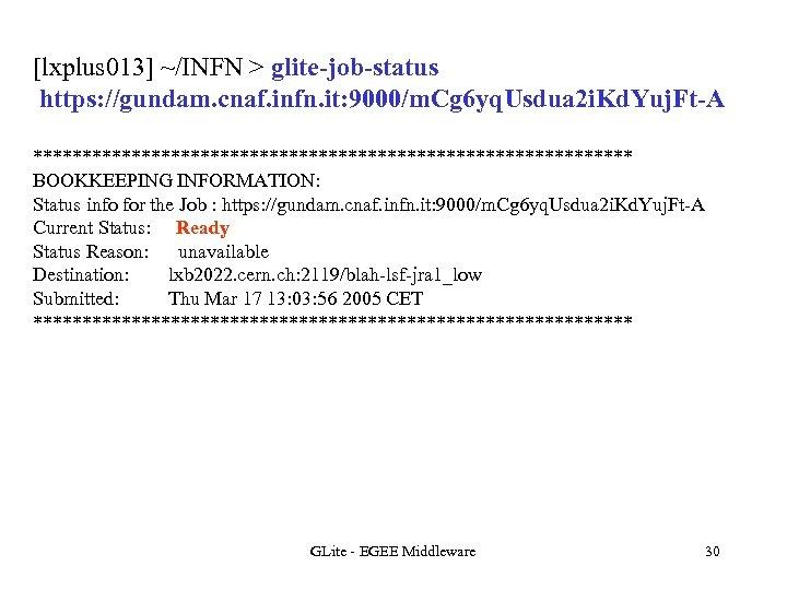 [lxplus 013] ~/INFN > glite-job-status https: //gundam. cnaf. infn. it: 9000/m. Cg 6 yq.
