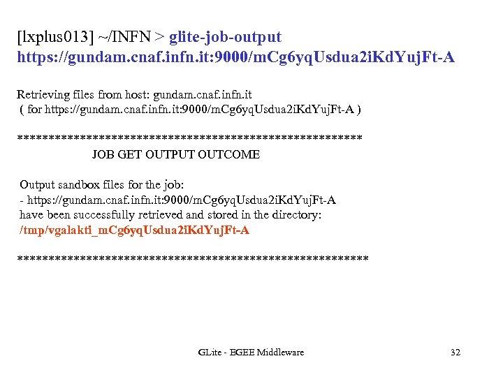 [lxplus 013] ~/INFN > glite-job-output https: //gundam. cnaf. infn. it: 9000/m. Cg 6 yq.