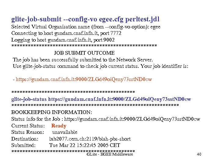 glite-job-submit --config-vo egee. cfg perltest. jdl Selected Virtual Organisation name (from --config-vo option): egee