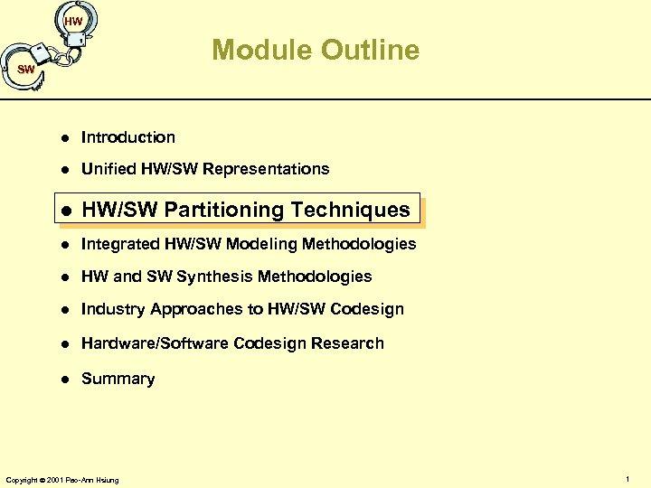 HW Module Outline SW l Introduction l Unified HW/SW Representations l HW/SW Partitioning Techniques