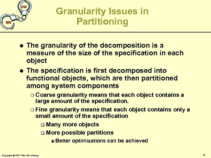HW Granularity Issues in Partitioning SW l l The granularity of the decomposition is
