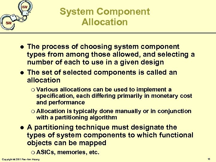 HW System Component Allocation SW l l The process of choosing system component types