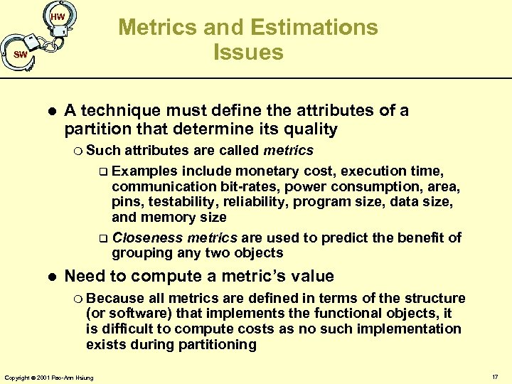 HW Metrics and Estimations Issues SW l A technique must define the attributes of