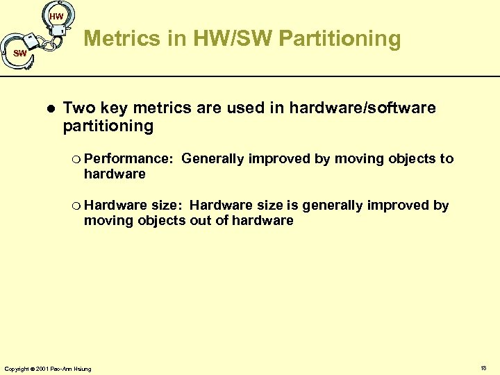 HW Metrics in HW/SW Partitioning SW l Two key metrics are used in hardware/software