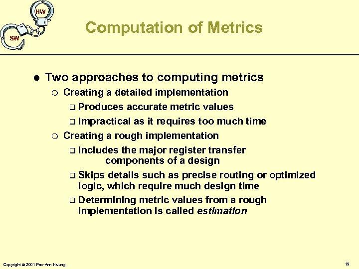 HW Computation of Metrics SW l Two approaches to computing metrics m m Creating