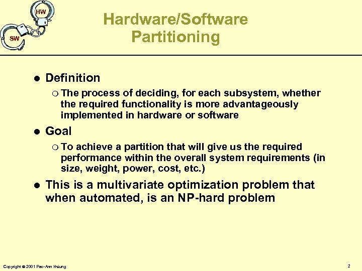 HW Hardware/Software Partitioning SW l Definition m The process of deciding, for each subsystem,