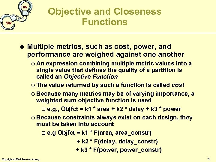 HW Objective and Closeness Functions SW l Multiple metrics, such as cost, power, and