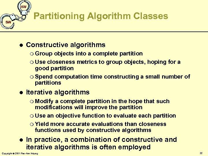 HW Partitioning Algorithm Classes SW l Constructive algorithms m Group objects into a complete