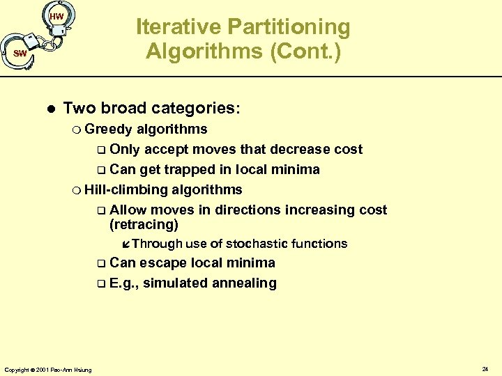 HW Iterative Partitioning Algorithms (Cont. ) SW l Two broad categories: m Greedy algorithms