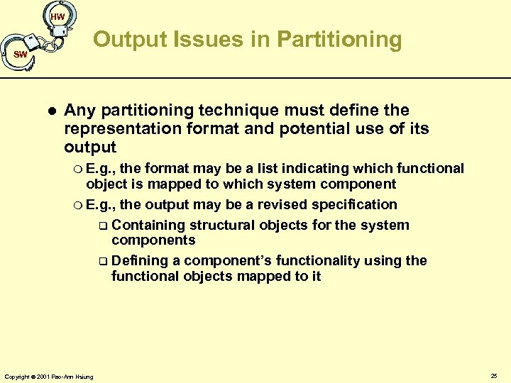 HW Output Issues in Partitioning SW l Any partitioning technique must define the representation