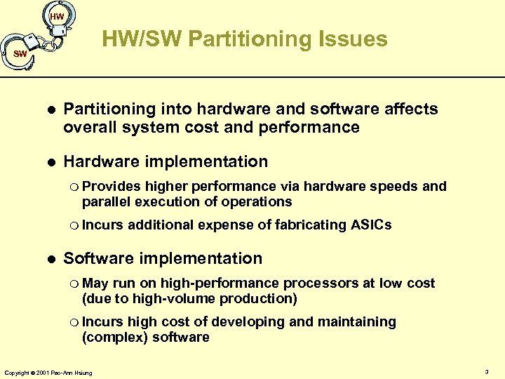 HW HW/SW Partitioning Issues SW l Partitioning into hardware and software affects overall system