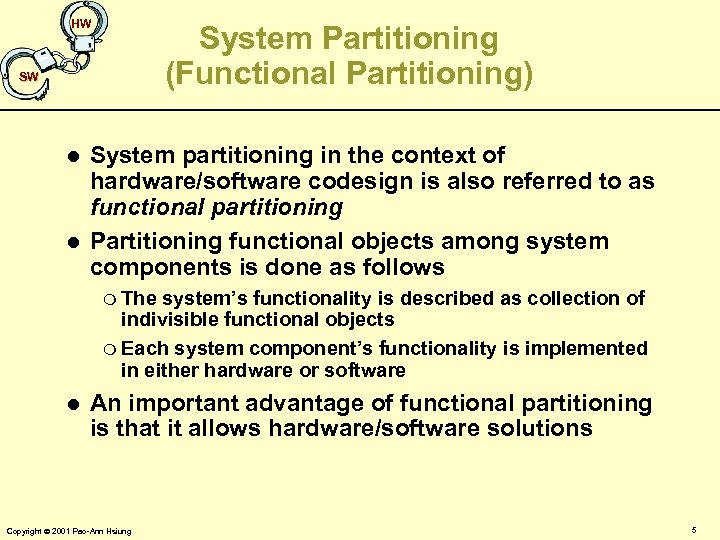 HW System Partitioning (Functional Partitioning) SW l l System partitioning in the context of