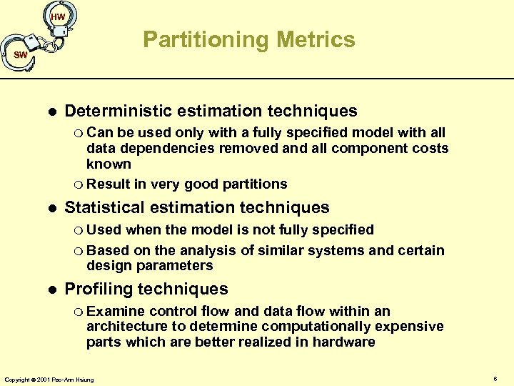 HW Partitioning Metrics SW l Deterministic estimation techniques m Can be used only with