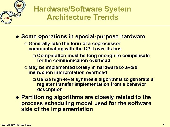 HW Hardware/Software System Architecture Trends SW l Some operations in special-purpose hardware m Generally