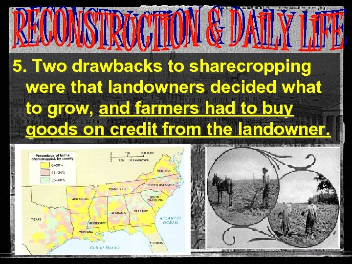5. Two drawbacks to sharecropping were that landowners decided what to grow, and farmers