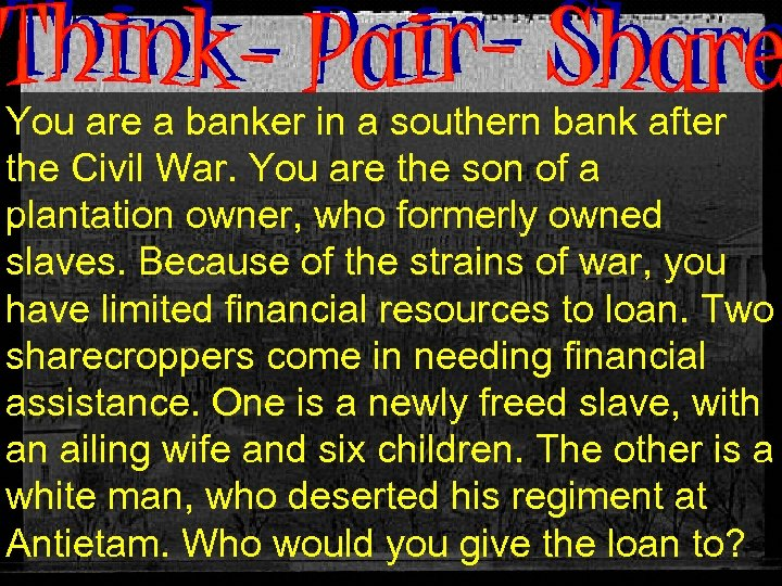You are a banker in a southern bank after the Civil War. You are