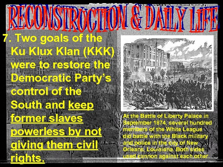 7. Two goals of the Ku Klux Klan (KKK) were to restore the Democratic