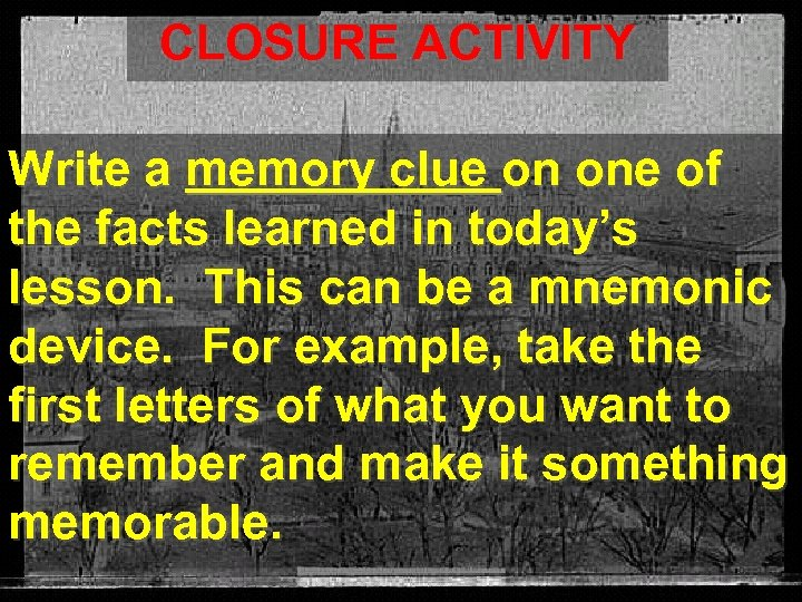CLOSURE ACTIVITY Write a memory clue on one of the facts learned in today's