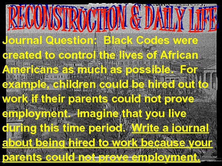 Journal Question: Black Codes were created to control the lives of African Americans as