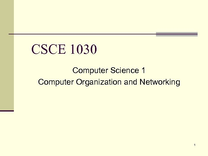 CSCE 1030 Computer Science 1 Computer Organization and Networking 1