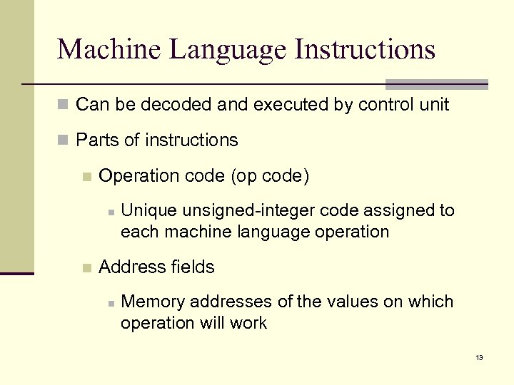 Machine Language Instructions n Can be decoded and executed by control unit n Parts