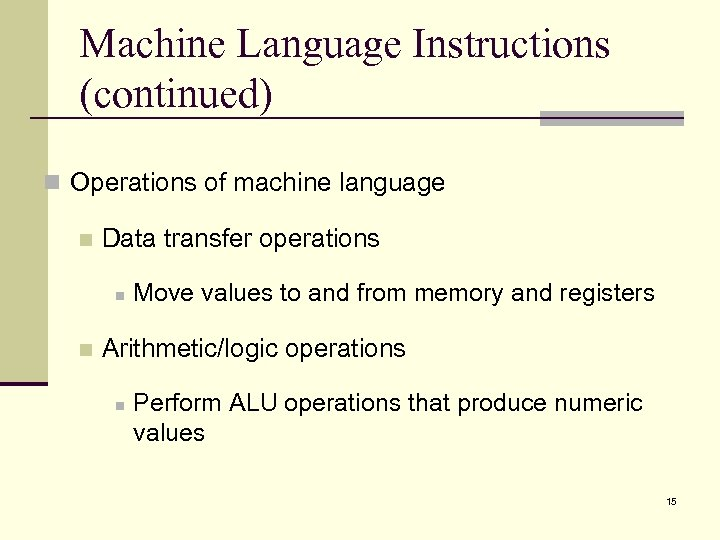 Machine Language Instructions (continued) n Operations of machine language n Data transfer operations n