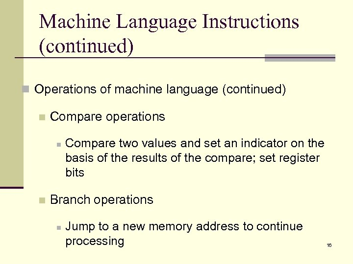 Machine Language Instructions (continued) n Operations of machine language (continued) n Compare operations n