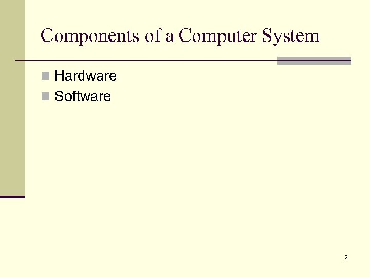 Components of a Computer System n Hardware n Software 2