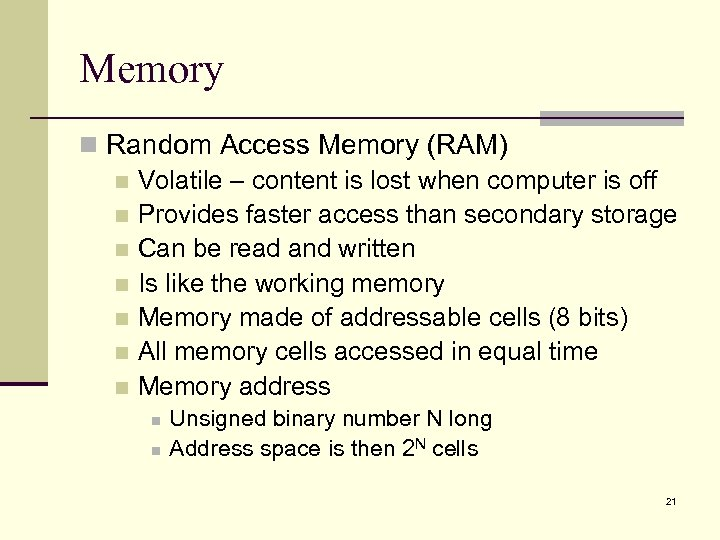 Memory n Random Access Memory (RAM) n Volatile – content is lost when computer