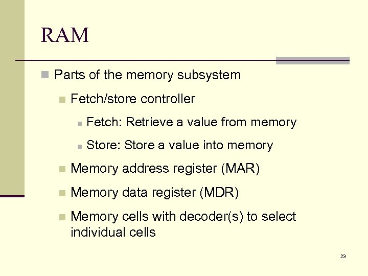 RAM n Parts of the memory subsystem n Fetch/store controller n Fetch: Retrieve a
