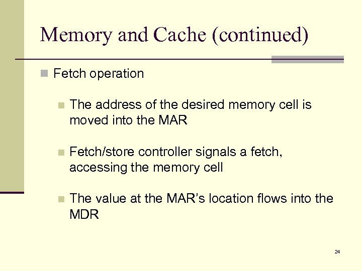 Memory and Cache (continued) n Fetch operation n The address of the desired memory