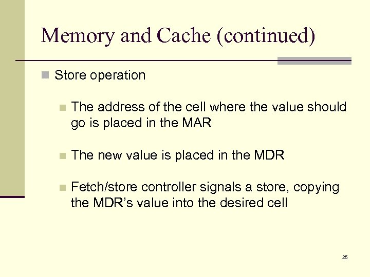 Memory and Cache (continued) n Store operation n The address of the cell where