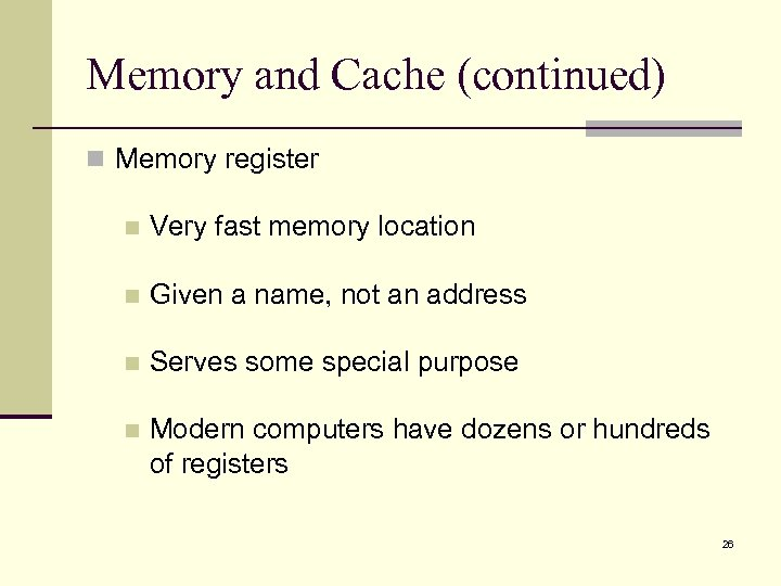 Memory and Cache (continued) n Memory register n Very fast memory location n Given