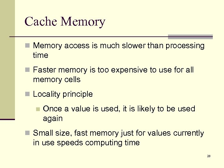 Cache Memory n Memory access is much slower than processing time n Faster memory