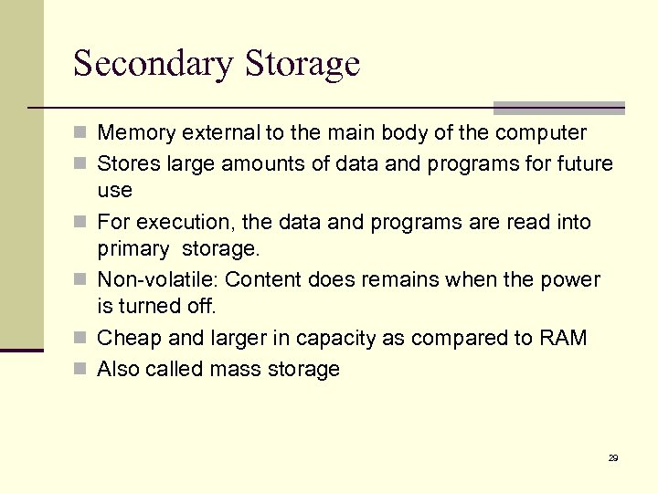 Secondary Storage n Memory external to the main body of the computer n Stores