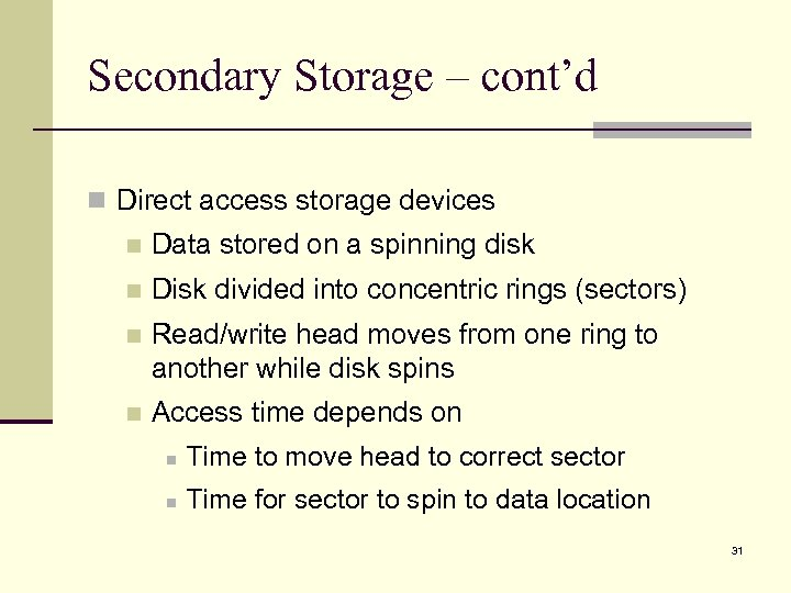 Secondary Storage – cont'd n Direct access storage devices n Data stored on a