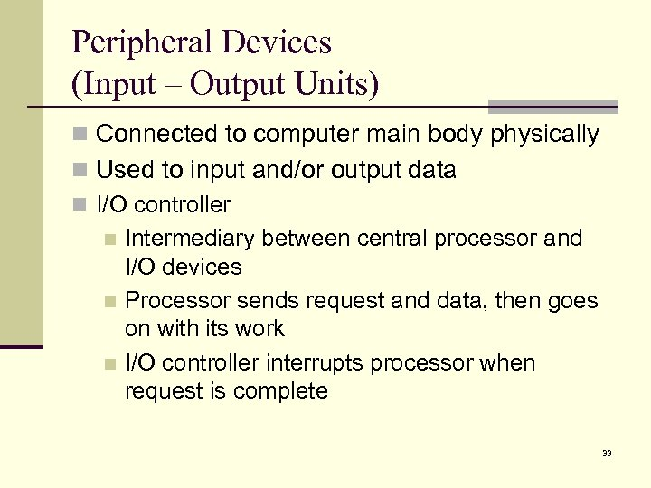 Peripheral Devices (Input – Output Units) n Connected to computer main body physically n
