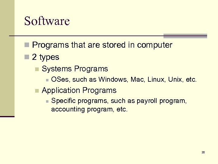 Software n Programs that are stored in computer n 2 types n Systems Programs