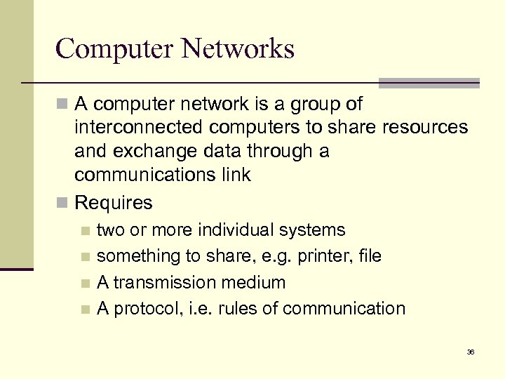 Computer Networks n A computer network is a group of interconnected computers to share