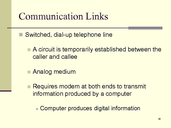 Communication Links n Switched, dial-up telephone line n A circuit is temporarily established between