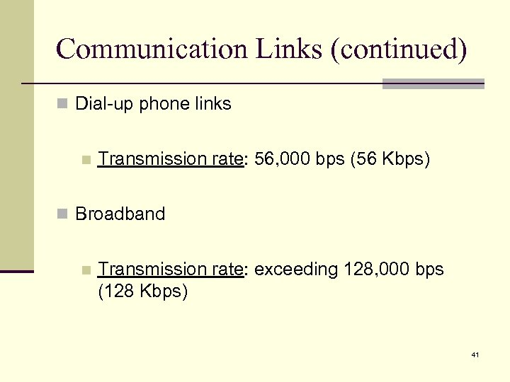 Communication Links (continued) n Dial-up phone links n Transmission rate: 56, 000 bps (56