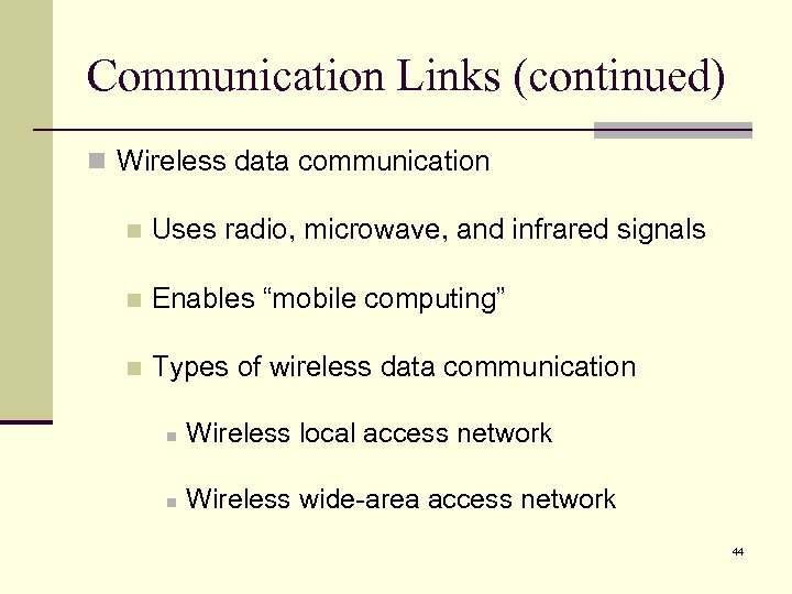 Communication Links (continued) n Wireless data communication n Uses radio, microwave, and infrared signals